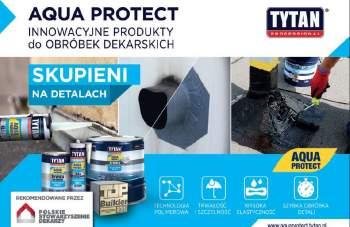 """TYTAN - """"ACUA PROTECT"""" - Innowcyjne produkty do obróbek dekarskich"""
